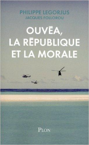 Ouva, la Rpublique et la morale de Philippe LEGORJUS ,Jacques FOLLOROU ( 3 novembre 2011 )