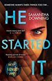 He Started It: The new psychological thriller from #1 bestselling author of My Lovely Wife - Samantha Downing
