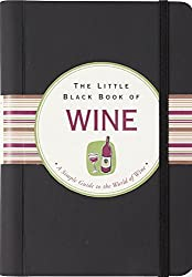 The Little Black Book of Wine: A Simple Guide to the World of Wine (Little Black Books) (Little Black Book Series)