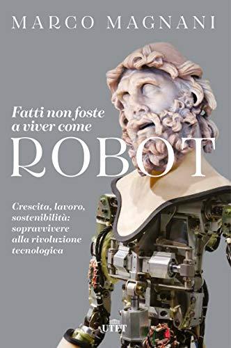 Fatti non foste a viver come robot. Crescita,