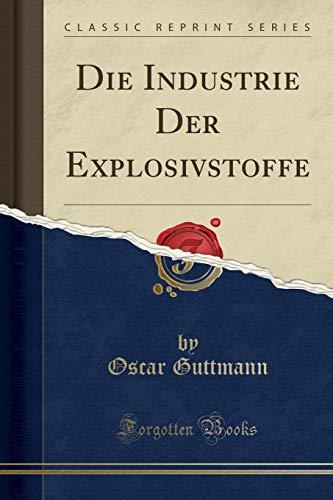 Die Industrie Der Explosivstoffe (Classic Reprint)
