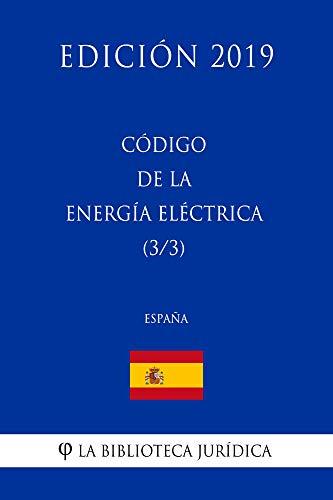 Código de la Energía Eléctrica (3/3) (España) (Edición 2019) por La Biblioteca Jurídica