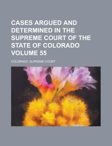 Cases Argued and Determined in the Supreme Court of the State of Colorado Volume 55
