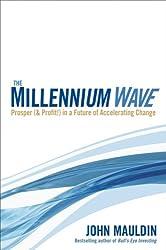The Millennium Wave: Prosper (& Profit!) in a Future of Accelerating Change: Prosper (and Profit!) in a Future of Accelerating Change
