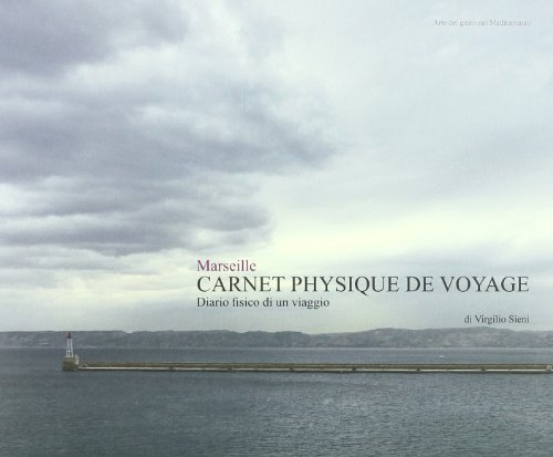 Marseille. Carnet physique de voyage. Diario fisico di un viaggio (Il gesto)