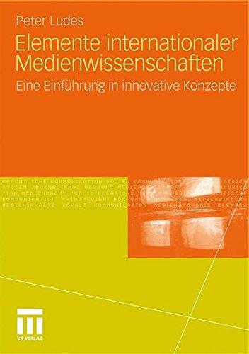 Elemente internationaler Medienwissenschaften: Eine Einführung in innovative Konzepte