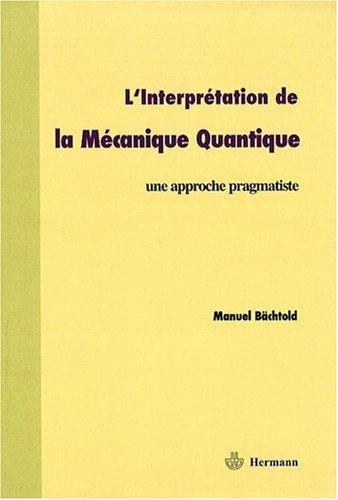 L'interprétation de la mécanique quantique : Une approche pragmatiste