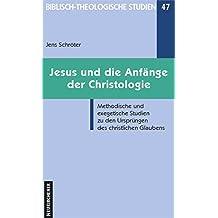 Jesus und die Anfänge der Christologie (Biblisch-Theologische Studien, Band 47)
