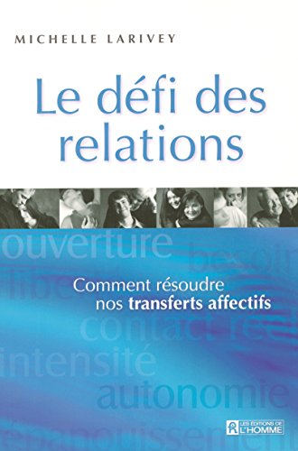 LE DEFI DES RELATIONS COMMENT RESOUDRE NOS TRANSFERTS AFFECTIFS par Collectif