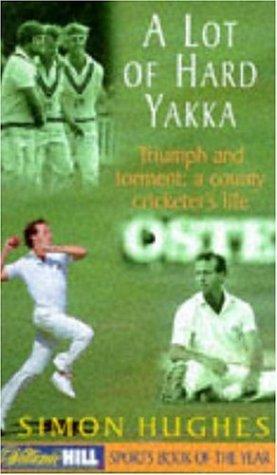 A Lot of Hard Yakka: Cricketing Life on the County Circuit por Simon Hughes