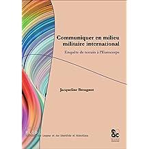Communiquer en milieu militaire international - Enquête de terrain à l'Eurocorps
