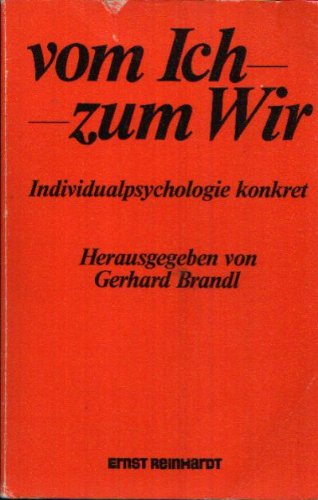 Vom Ich zum Wir. Individualpsychologie konkret