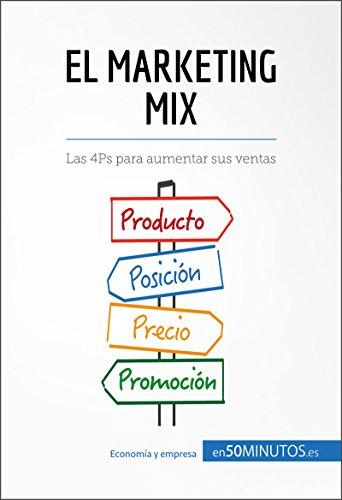 El marketing mix: Las 4Ps para aumentar sus ventas (Gestión y Marketing) de