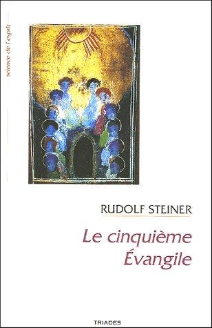 Le Cinquième Evangile : 11 conférences faites à Oslo et à Berlin entre le 1re octobre 1913 et le 10 février 1914 par Rudolf Steiner