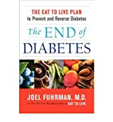 [(The End of Diabetes: The Eat to Live Plan to Prevent and Reverse Diabetes)] [Author: Joel Fuhrman] published on (December, 2012)