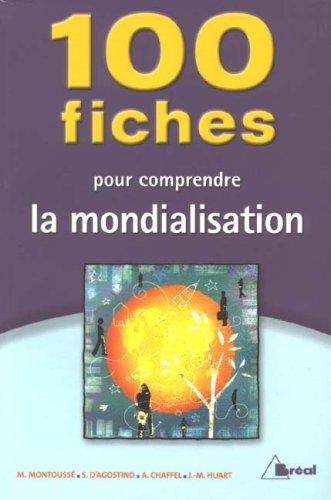 100 Fiches pour comprendre la mondialisation par Marc Montoussé, Serge d' Agostino, Alain Chaffel, Jean-Marc Huart