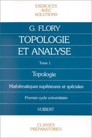 Exercices de topologie et d'analyse. Tome 1, Topologie par G Flory