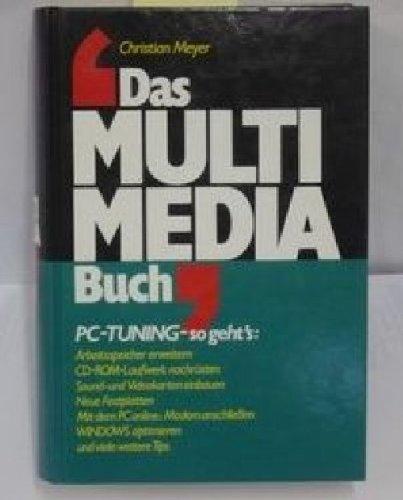 Das Multimedia-Buch : [PC-Tuning - so geht\'s: Arbeitsspeicher erweitern, CD-ROM-Laufwerk nachrüsten, Sound- und Videokarten ein