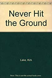 Never Hit the Ground by Lake, Kirk (1997) Paperback