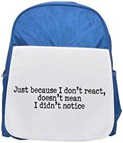Just because I don't react, doesn't mean I didn't notice printed kid's Bleu  backpack, Cute backpacks, cute small backpacks, cute Noir  backpack, cool Noir  backpack, fashion backpacks, large fashion | Une Grande Variété De Marchandises