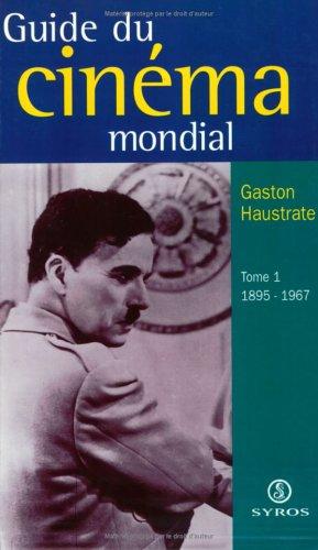 LE GUIDE DU CINEMA MONDIAL. Tome 1, 1895-1967 par Gaston Haustrate