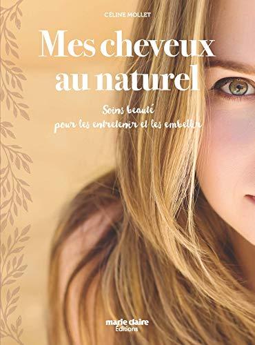 Mes cheveux au naturel : Soins beauté pour les entretenir et les embellir par  (Broché - Jun 12, 2019)