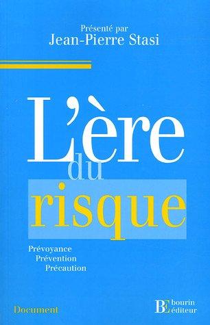 L'Ere du risque : De la prévention au principe de précaution par Jean-Pierre Stasi