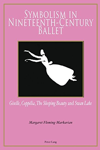 Symbolism in Nineteenth-Century Ballet: Giselle, Coppélia, The Sleeping Beauty and Swan Lake por Margaret Fleming-Markarian