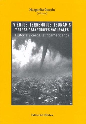 Vientos, Terremotos, Tsunamis y Otras Catastrofes Naturales: Historia y Casos Latinoamericanos por Margarita Gascon