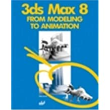 3ds Max 8: From Modeling to Animation