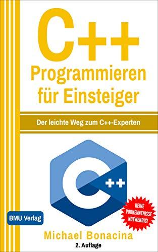 C++ Programmieren: für Einsteiger: Der leichte Weg zum C++-Experten (Einfach Programmieren lernen 3)