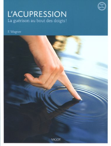 L'acupression : La guérison au bout des doigts ! par Franz Wagner