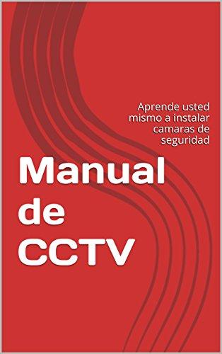 Manual de CCTV: Aprende usted mismo a instalar camaras de seguridad (Spanish Edition) (Camara De Seguridad Video)
