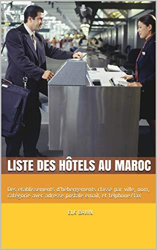 Liste des Hôtels  au Maroc: Des établissements d'hébergements classé par ville, nom, catégorie avec adresse postale émail, et télphone/fax