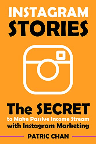 Instagram Stories: The Secret to Make Passive Income Stream with Instagram Marketing (English Edition)