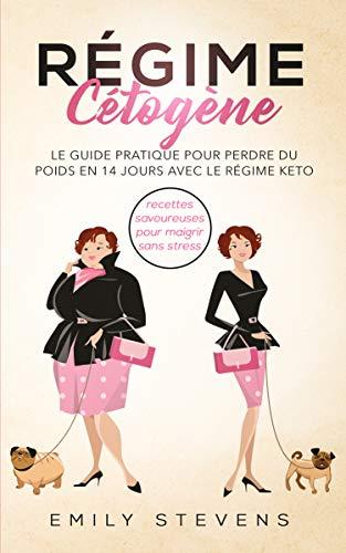 Couverture du livre Régime Cétogène: le guide pratique pour perdre du poids en 14 jours avec le régime keto + recettes savoureuses pour maigrir sans stress