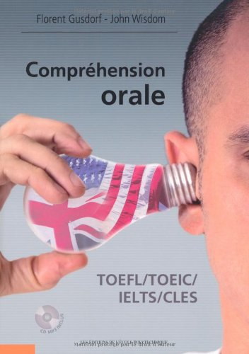 Compréhension orale : TOEFL/TOEIC/IELTS/CLES (1CD audio MP3)