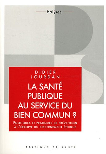 La santé publique au service du bien commun ? : Politiques et pratiques de prévention à l'épreuve du discernement éthique par Didier Jourdan