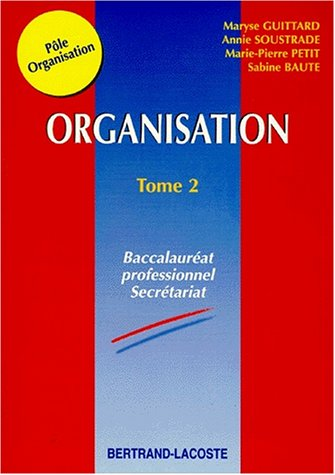 ORGANISATION BAC PRO SECRETARIAT. Tome 2