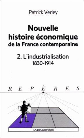 NOUVELLE HISTOIRE ECONOMIQUE DE LA FRANCE COTEMPORAINE. Tome 2, L'industrialisation 1830-1914