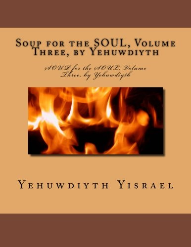 Soup for the SOUL, Volume Three, by Yehuwdiyth: SOUP for the SOUL, Volume Three, by Yehuwdiyth: Volume 3