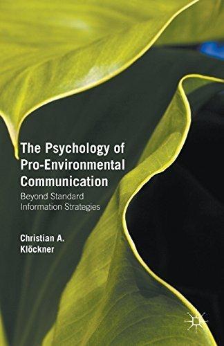 The Psychology of Pro-Environmental Communication: Going beyond standard information strategies by Christian A. Klöckner (2015-08-14)