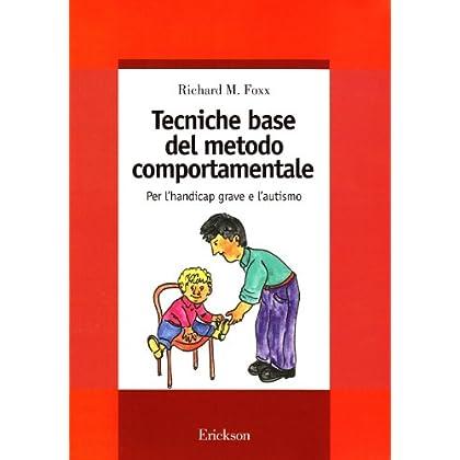 Tecniche Base Del Metodo Comportamentale. Per L'handicap Grave E L'autismo
