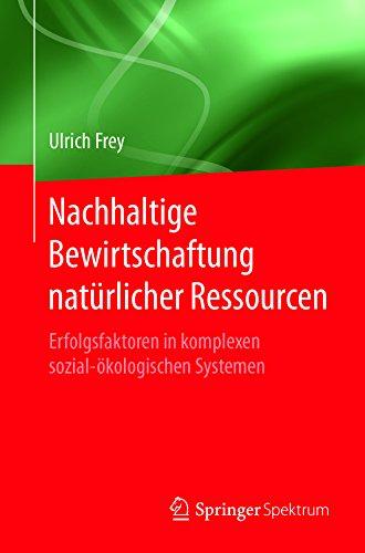Nachhaltige Bewirtschaftung natürlicher Ressourcen: Erfolgsfaktoren in komplexen sozial-ökologischen Systemen