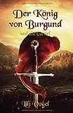 Der König von Burgund und die Geisel (Der König von Burgund: Die Saga, Band 1) - Lili Vogel