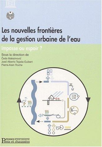 Les nouvelles frontières de la gestion urbaine de l'eau. Impasse ou espoir? par Cedo Maksimovic