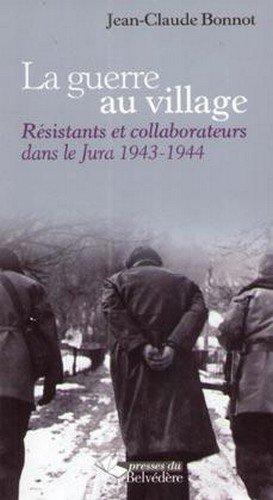 La guerre au village : Résistants et collaborateurs dans le Jura 1943-1944
