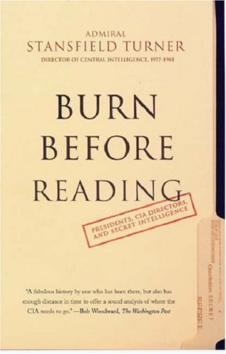 Burn Before Reading: Presidents, CIA Directors and Secret Intelligence by Stansfield Turner (8-Oct-2006) Paperback