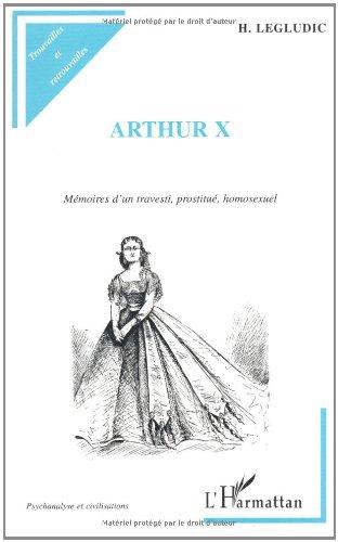 Arthur X. memoires d'un travesti prostitue homosexuel