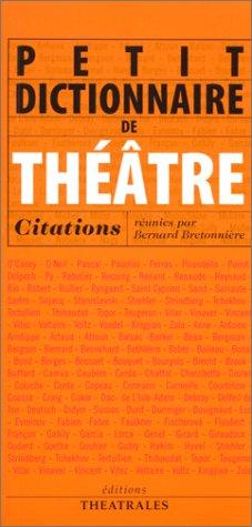 Petit dictionnaire de théâtre : Citations par Bernard Bretonnière
